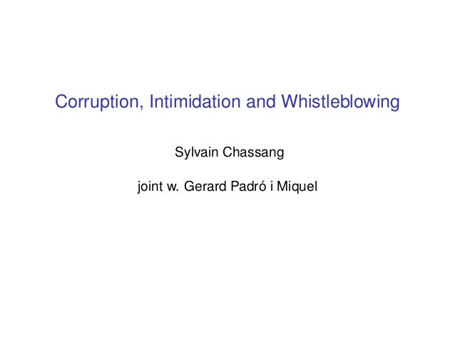 Corruption, Intimidation and Whistleblowing Sylvain Chassang joint w. Gerard Padró i Miquel