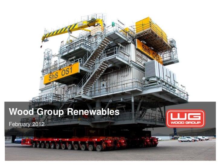 Wood Group RenewablesFebruary 2012