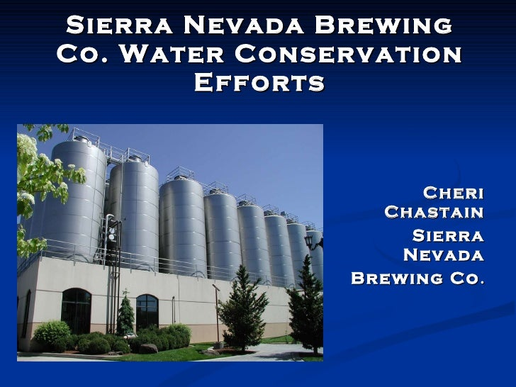 Sierra Nevada Brewing Co. Water Conservation Efforts Cheri Chastain Sierra Nevada Brewing Co .