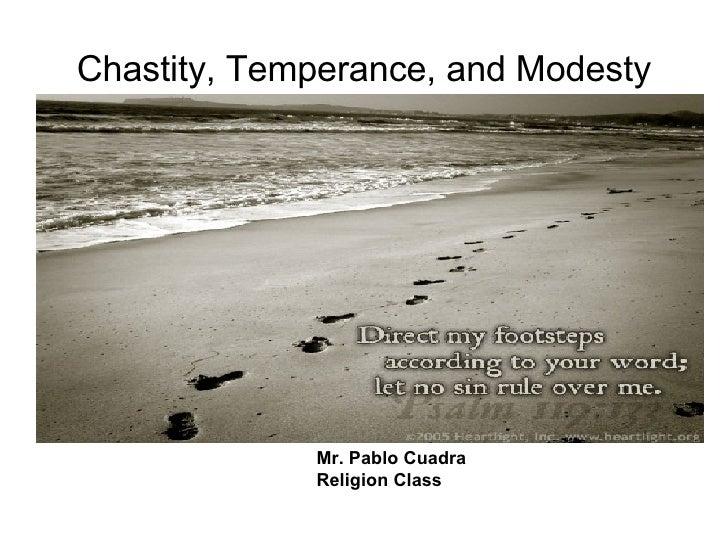 Chastity, Temperance, and Modesty Mr. Pablo Cuadra Religion Class
