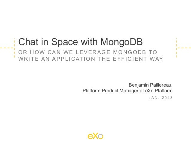 Chat in Space with MongoDBOR HOW CAN WE LEVERAGE MONGODB TOW R I T E A N A P P L I C AT I O N T H E E F F I C I E N T W AY...