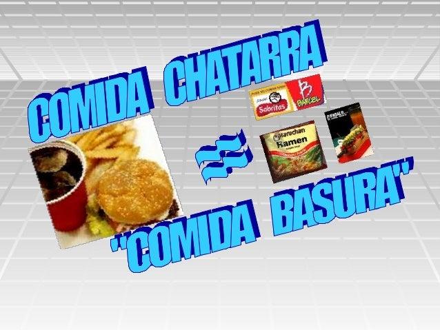 La comida chatarraLa comida chatarra contiene, típicamente,contiene, típicamente, altosaltos niveles de grasasniveles de g...