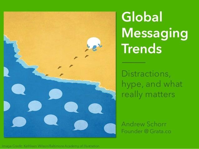 Grata.co April 2016Chat Beijing | Global Messaging Trends Global Messaging Trends Distractions, hype, and what really matt...