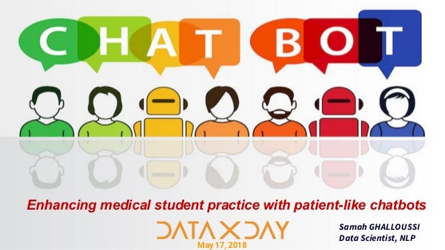 May 17, 2018 Samah GHALLOUSSI Data Scientist, NLP Enhancing medical student practice with patient-like chatbots
