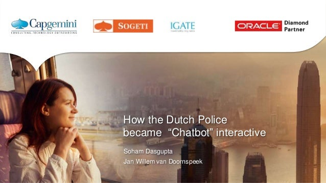 "How the Dutch Police became ""Chatbot"" interactive Soham Dasgupta Jan Willem van Doornspeek"