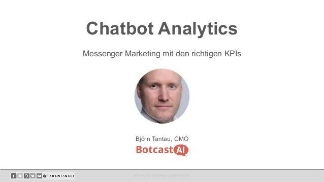 Chatbot Analytics Messenger Marketing mit den richtigen KPIs BOTCAST.AI | FACEBOOK.COM/BOTCASTAI 1 Björn Tantau, CMO