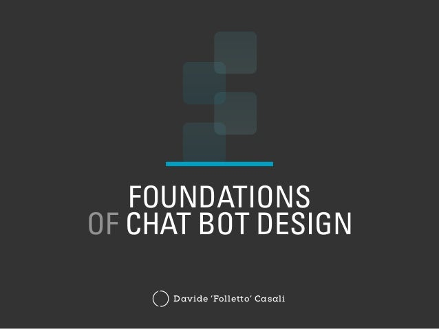 FOUNDATIONS OF CHAT BOT DESIGN Davide 'Folletto' Casali