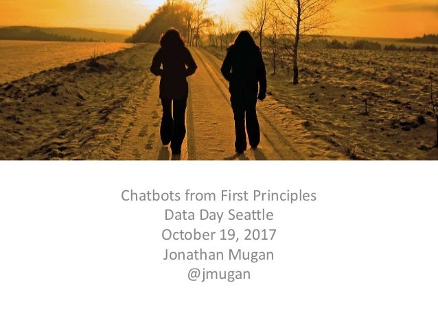 dd Chatbots from First Principles Data Day Seattle October 19, 2017 Jonathan Mugan @jmugan