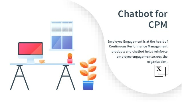 Chatbot for CPM Employee Engagement is at the heart of Continuous Performance Management products and chatbot helps reinfo...