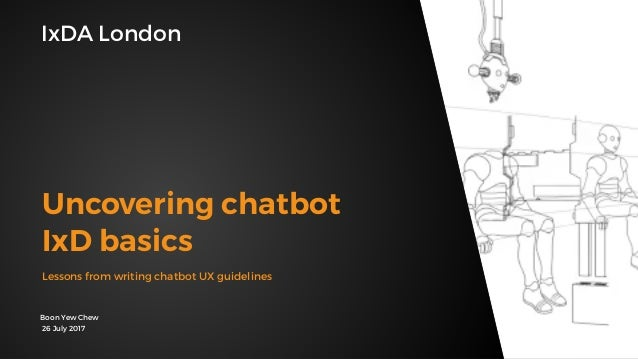 Boon Yew Chew IxDA London Lessons from writing chatbot UX guidelines 26 July 2017 Uncovering chatbot IxD basics