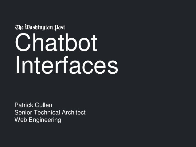Chatbot Interfaces Patrick Cullen Senior Technical Architect Web Engineering