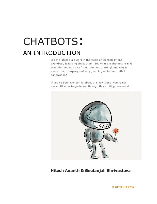 ©GETSKILLA2016 CHATBOTS: AN INTRODUCTION It's the latest buzz word in the world of technology and everybody is talking a...