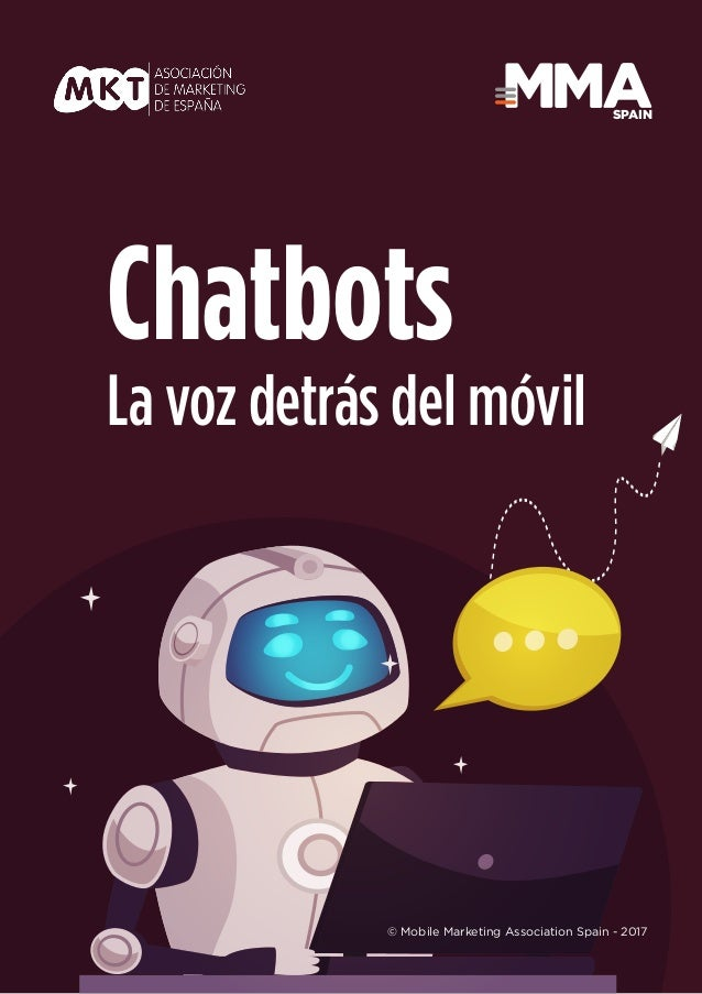1 © Mobile Marketing Association Spain - 2017 SPAIN Chatbots La voz detrás del móvil