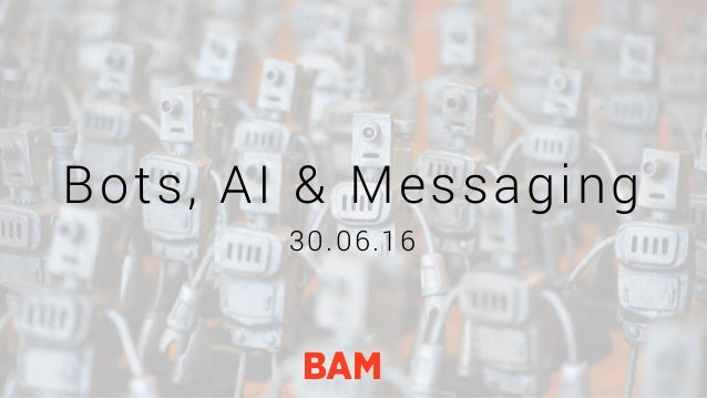Who Are We? Bots, AI & Messaging 30.06.16