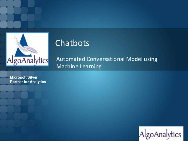 Page 1 Chatbots Automated Conversational Model using Machine Learning Microsoft Silver Partner for Analytics