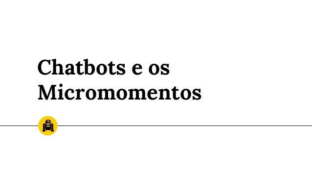 Chatbots e os Micromomentos