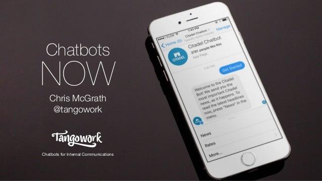 @tangowork Chris McGrath Tangowork Chatbots for Internal Communications Chatbots NOWChris McGrath @tangowork