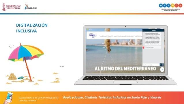 DIGITALIZACIÓN INCLUSIVA Paula y Joana, Chatbots Turísticos Inclusivos de Santa Pola y VinaròsBuenas Prácticas en Gestión ...