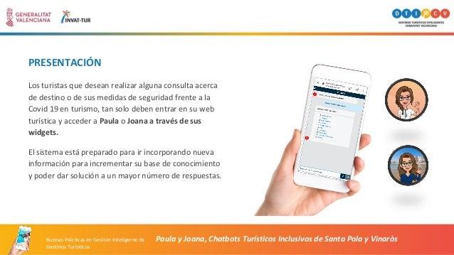 PRESENTACIÓN Paula y Joana, Chatbots Turísticos Inclusivos de Santa Pola y Vinaròs Los turistas que desean realizar alguna...