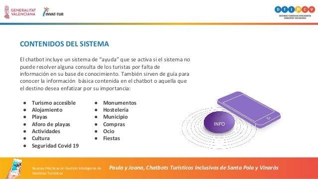 CONTENIDOS DEL SISTEMA Paula y Joana, Chatbots Turísticos Inclusivos de Santa Pola y Vinaròs El chatbot incluye un sistema...