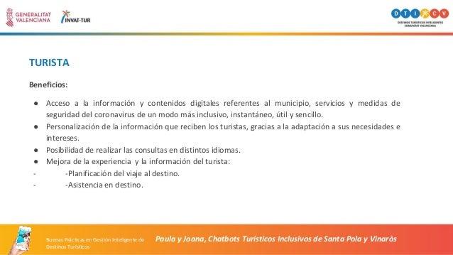 TURISTA Paula y Joana, Chatbots Turísticos Inclusivos de Santa Pola y Vinaròs Beneficios: ● Acceso a la información y cont...