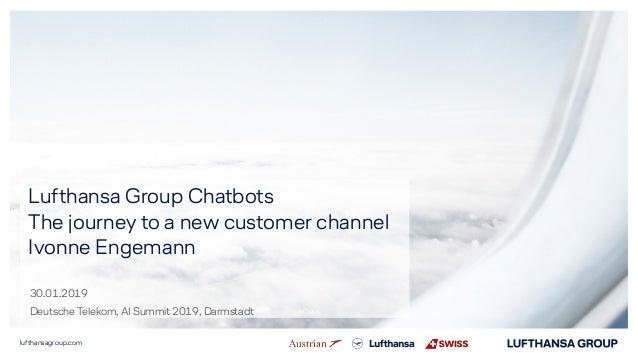 lufthansagroup.com Lufthansa Group Chatbots The journey to a new customer channel Ivonne Engemann 30.01.2019 Deutsche Tele...