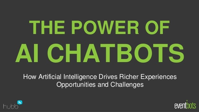 AI CHATBOTS THE POWER OF How Artificial Intelligence Drives Richer Experiences Opportunities and Challenges