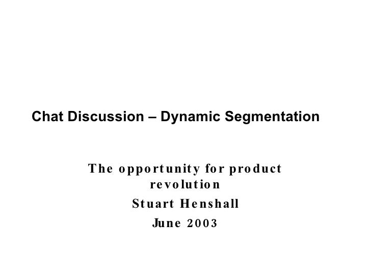 Chat Discussion – Dynamic Segmentation The opportunity for product revolution Stuart Henshall June 2003