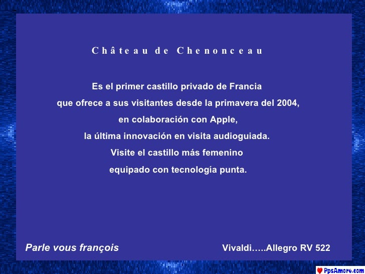 Château de Chenonceau Es el primer castillo privado de Francia  que ofrece a sus visitantes desde la primavera del 2004, e...