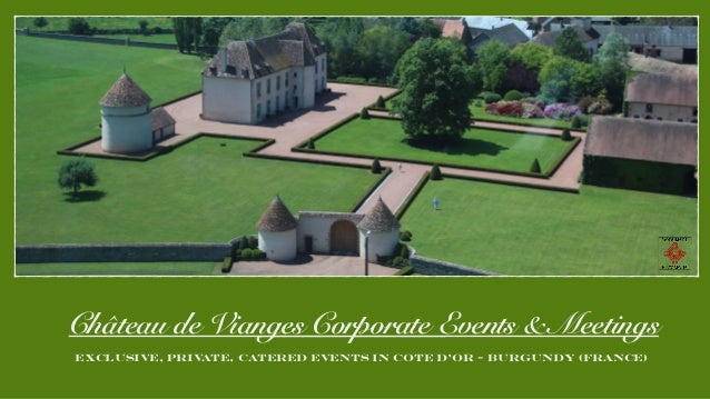 Château de Vianges Corporate Events & Meetings EXCLUSIVE, PRIVATE, CATERED EVENTS IN COTE D'OR - BURGUNDY (FRANCE)