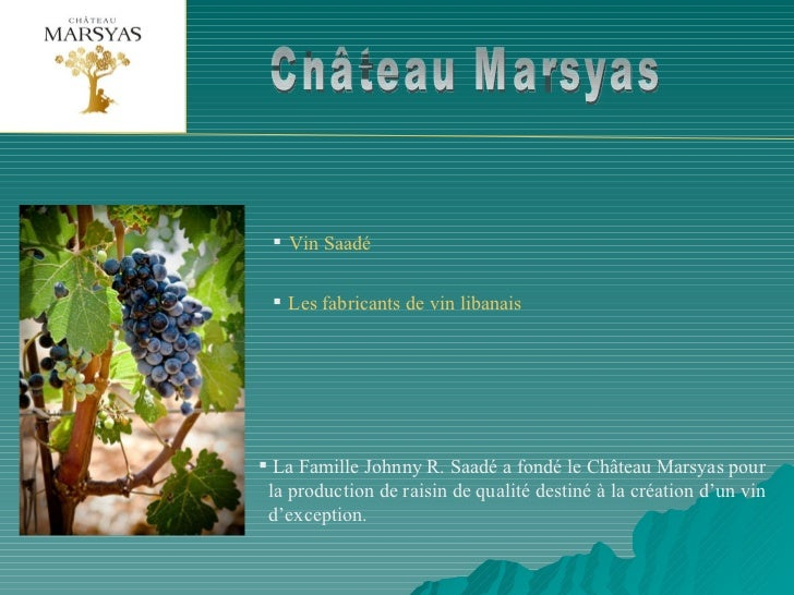 Château Marsyas  <ul><li>La Famille Johnny R. Saadé a fondé le Château Marsyas pour  </li></ul><ul><li>la production de ra...