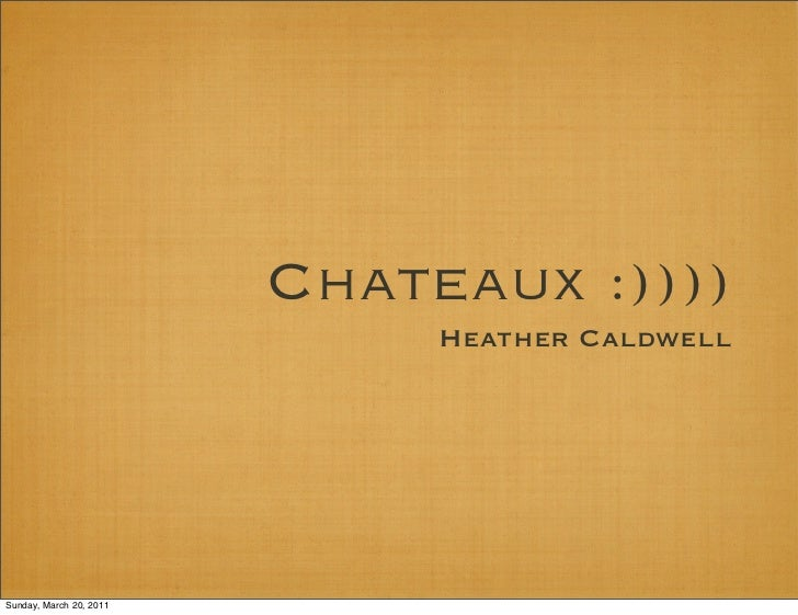 Chateaux :))))                              Heather CaldwellSunday, March 20, 2011