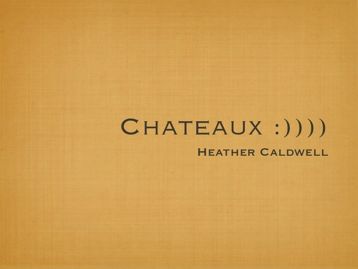 Chateaux :))))     Heather Caldwell