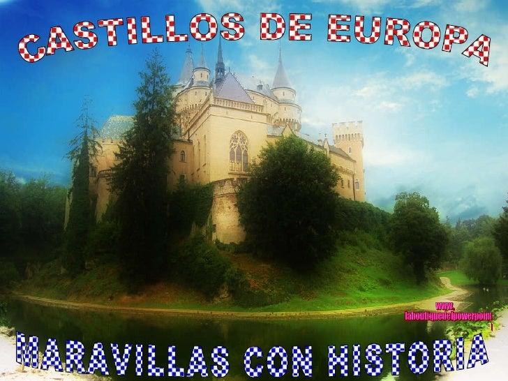 MARAVILLAS CON HISTORIA CASTILLOS DE EUROPA www. laboutiquedelpowerpoint. com