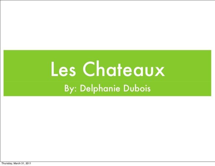 Les Chateaux                            By: Delphanie DuboisThursday, March 31, 2011