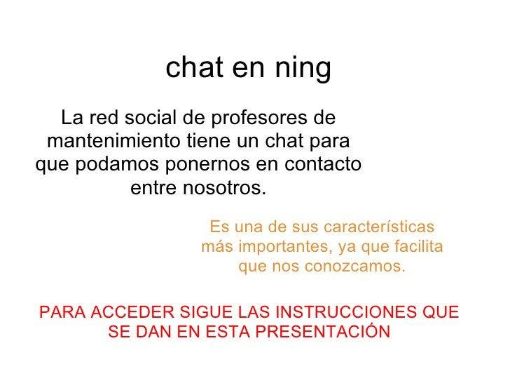 chat en ning   La red social de profesores de  mantenimiento tiene un chat para que podamos ponernos en contacto          ...