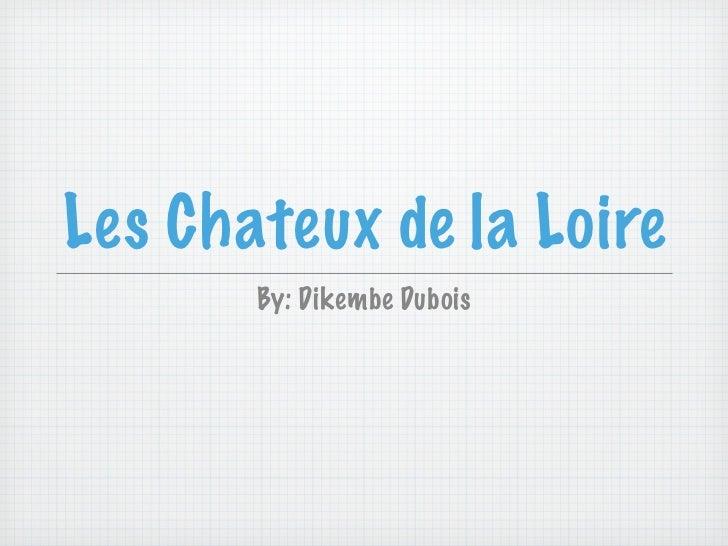 Les Chateux de la Loire       By: Dikembe Dubois