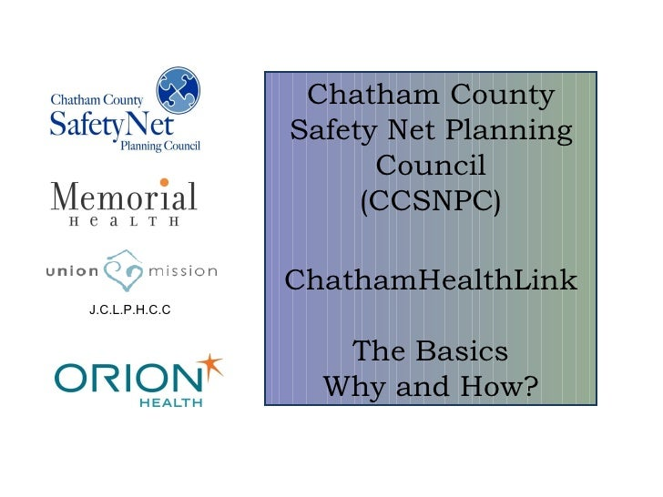 J.C.L.P.H.C.C Chatham County Safety Net Planning Council (CCSNPC) ChathamHealthLink The Basics Why and How?