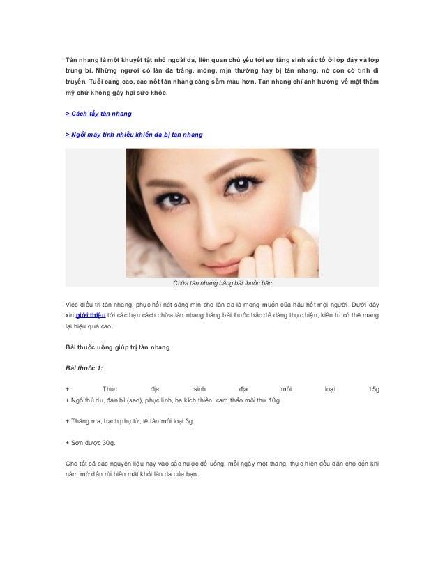 Tàn nhang là một khuyết tật nhỏ ngoài da, liên quan chủ yếu tới sự tăng sinh sắc tố ở lớp đáy và lớptrung bì. Những người ...