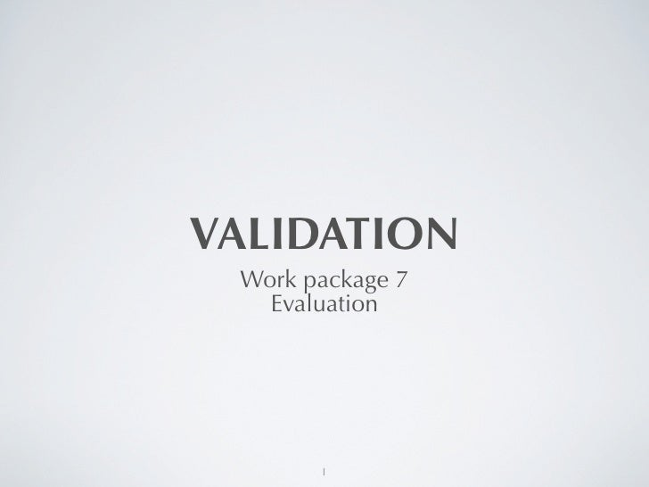 VALIDATION Work package 7   Evaluation       1