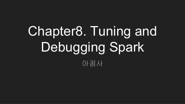 Chapter8. Tuning and Debugging Spark 아꿈사