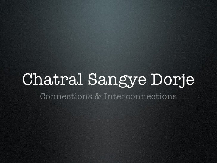 Chatral Sangye Dorje <ul><li>Connections & Interconnections </li></ul>