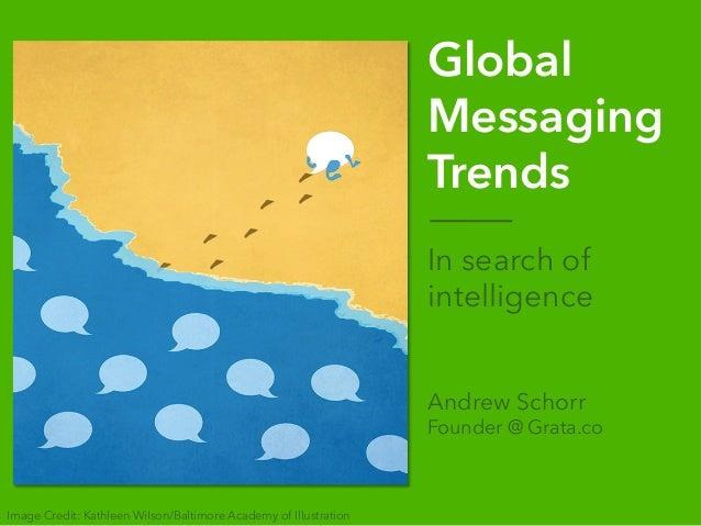 Grata.co September 2016Chat Shanghai | Global Messaging Trends Global Messaging Trends In search of intelligence Andrew Sc...