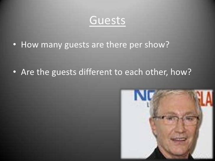 Guests<br />How many guests are there per show?<br />Are the guests different to each other, how?<br />