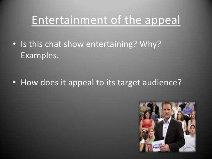 Entertainment of the appeal<br />Is this chat show entertaining? Why? Examples.<br />How does it appeal to its target audi...