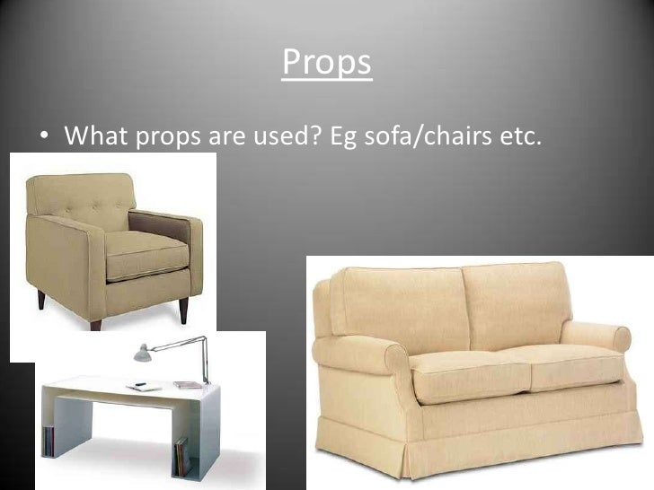 Props<br />What props are used? Eg sofa/chairs etc.<br />