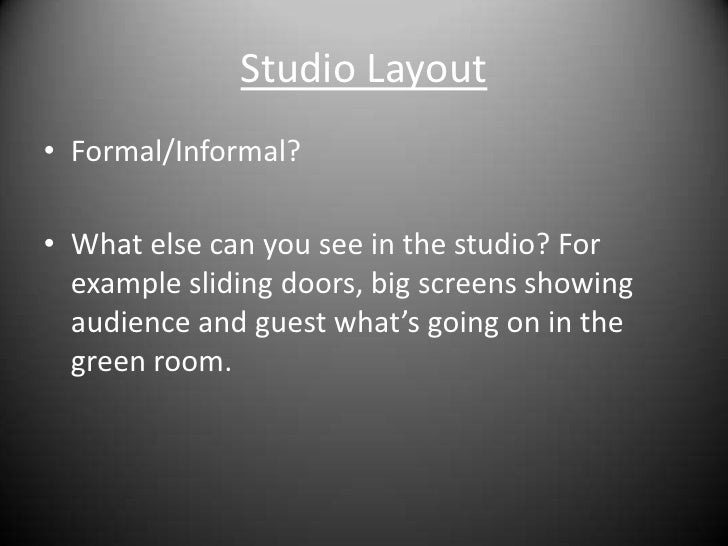 Studio Layout<br />Formal/Informal?<br />What else can you see in the studio? For example sliding doors, big screens showi...