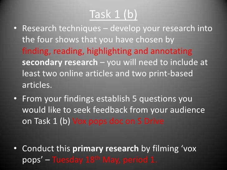 Task 1 (b)<br />Research techniques – develop your research into the four shows that you have chosen by finding, reading, ...