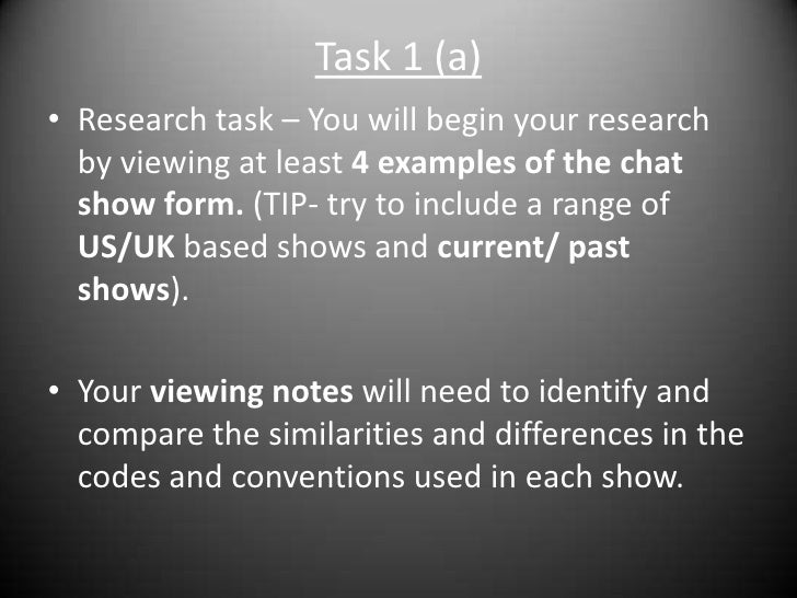 Task 1 (a)<br />Research task – You will begin your research by viewing at least 4 examples of the chat show form. (TIP- t...