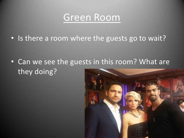 Green Room<br />Is there a room where the guests go to wait?<br />Can we see the guests in this room? What are they doing?...